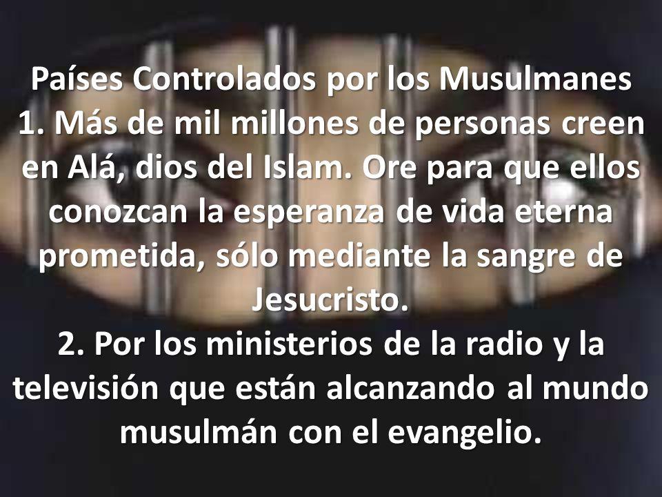 Países Controlados por los Musulmanes 1. Más de mil millones de personas creen en Alá, dios del Islam. Ore para que ellos conozcan la esperanza de vid