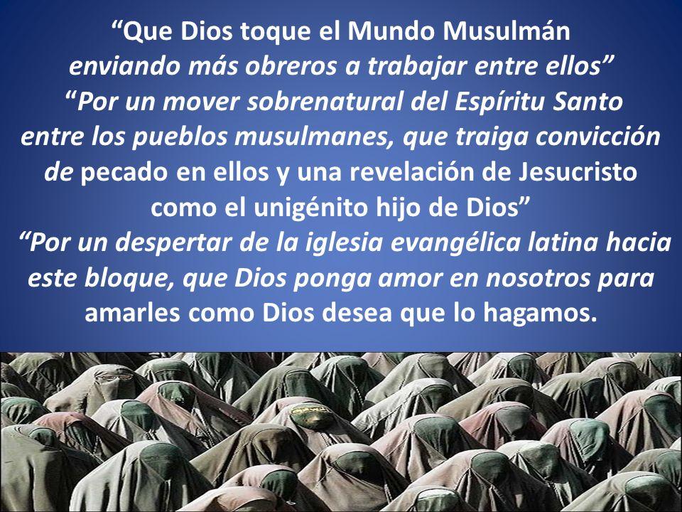 Que Dios toque el Mundo Musulmán enviando más obreros a trabajar entre ellos Por un mover sobrenatural del Espíritu Santo entre los pueblos musulmanes