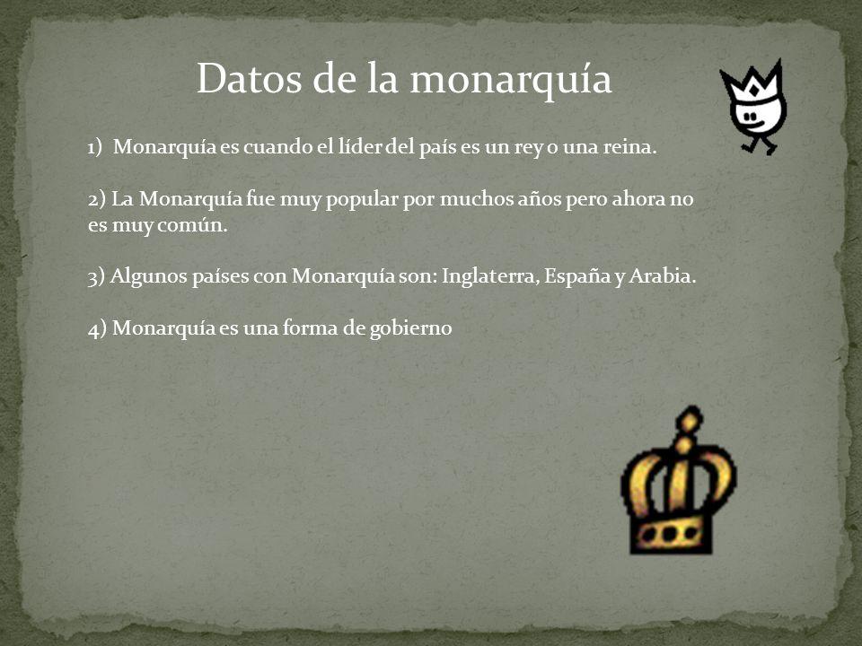 1) Monarquía es cuando el líder del país es un rey o una reina.