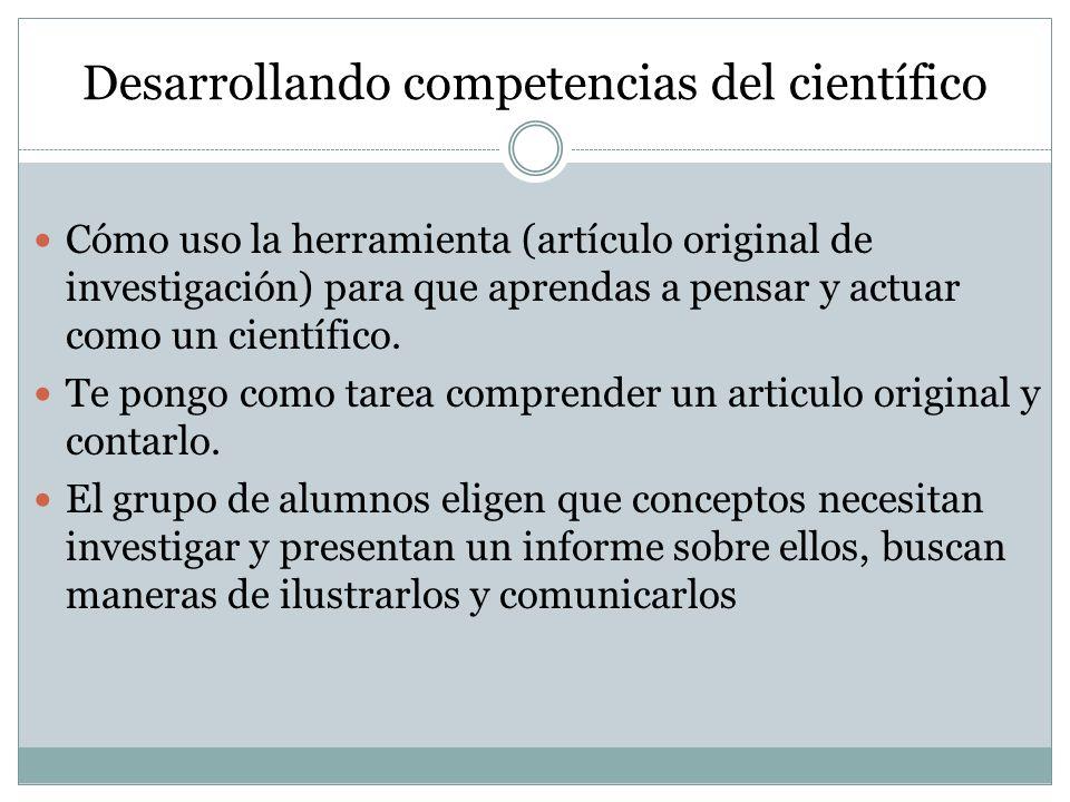 Desarrollando competencias del científico Cómo uso la herramienta (artículo original de investigación) para que aprendas a pensar y actuar como un científico.