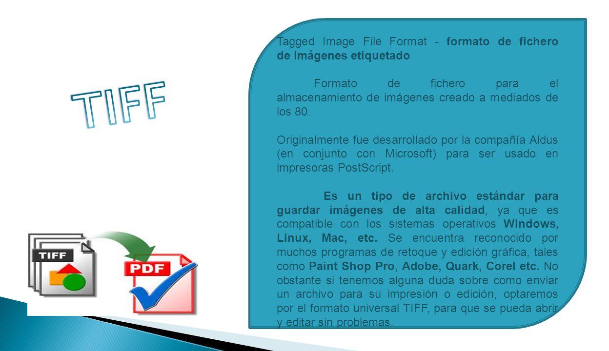 Tagged Image File Format - formato de fichero de imágenes etiquetado Formato de fichero para el almacenamiento de imágenes creado a mediados de los 80.