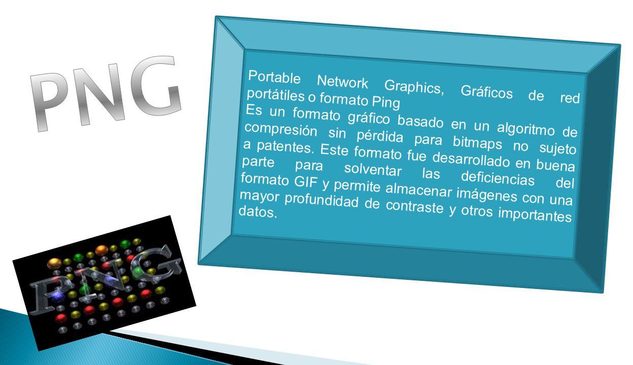 Portable Network Graphics, Gráficos de red portátiles o formato Ping Es un formato gráfico basado en un algoritmo de compresión sin pérdida para bitmaps no sujeto a patentes.
