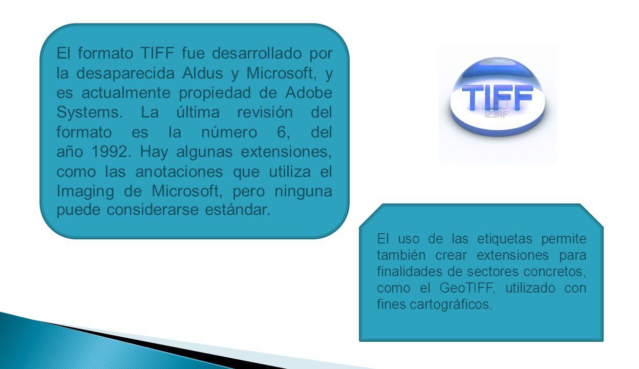 El formato TIFF fue desarrollado por la desaparecida Aldus y Microsoft, y es actualmente propiedad de Adobe Systems.