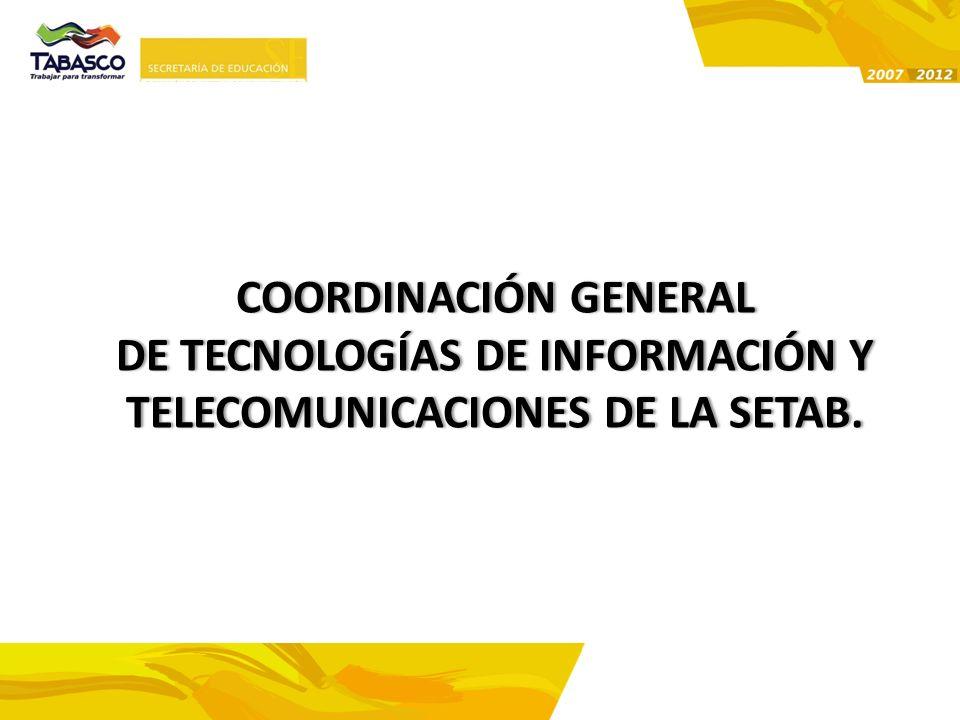 COORDINACIÓN GENERALCOORDINACIÓN GENERAL DE TECNOLOGÍAS DE INFORMACIÓN Y TELECOMUNICACIONES DE LA SETAB.
