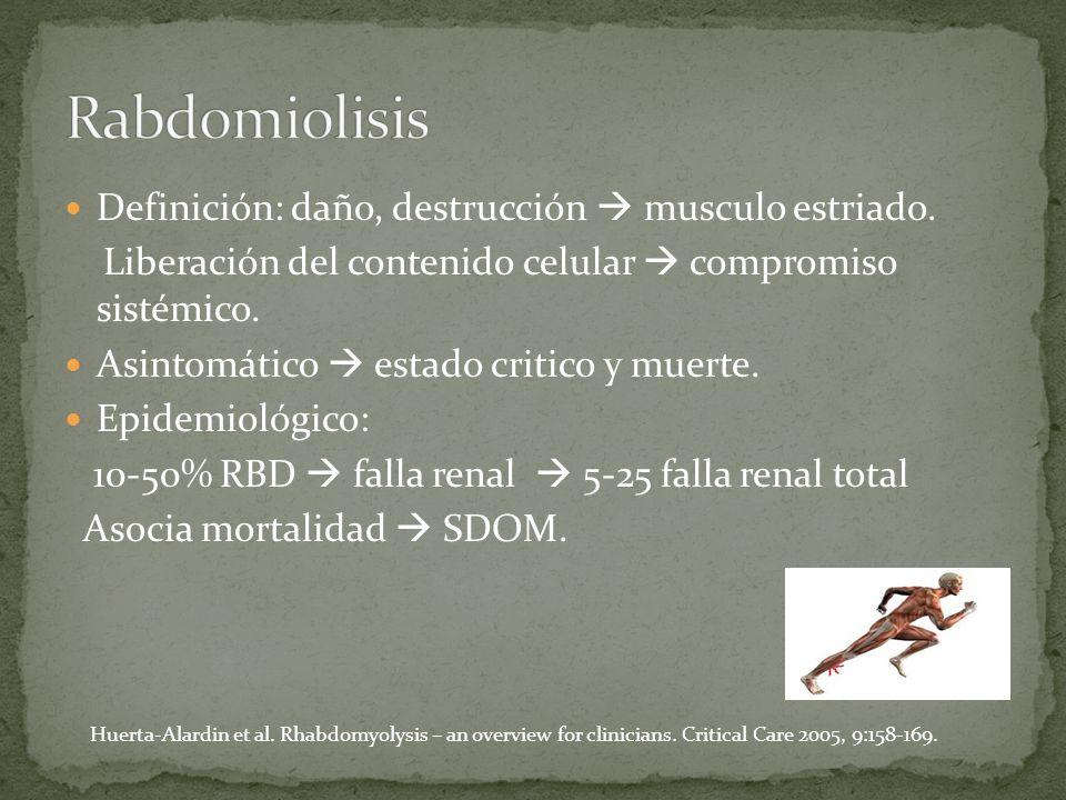 Definición: daño, destrucción musculo estriado. Liberación del contenido celular compromiso sistémico. Asintomático estado critico y muerte. Epidemiol
