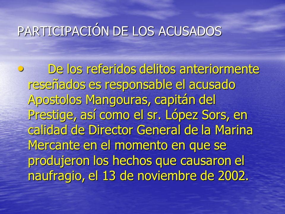 PARTICIPACIÓN DE LOS ACUSADOS De los referidos delitos anteriormente reseñados es responsable el acusado Apostolos Mangouras, capitán del Prestige, así como el sr.