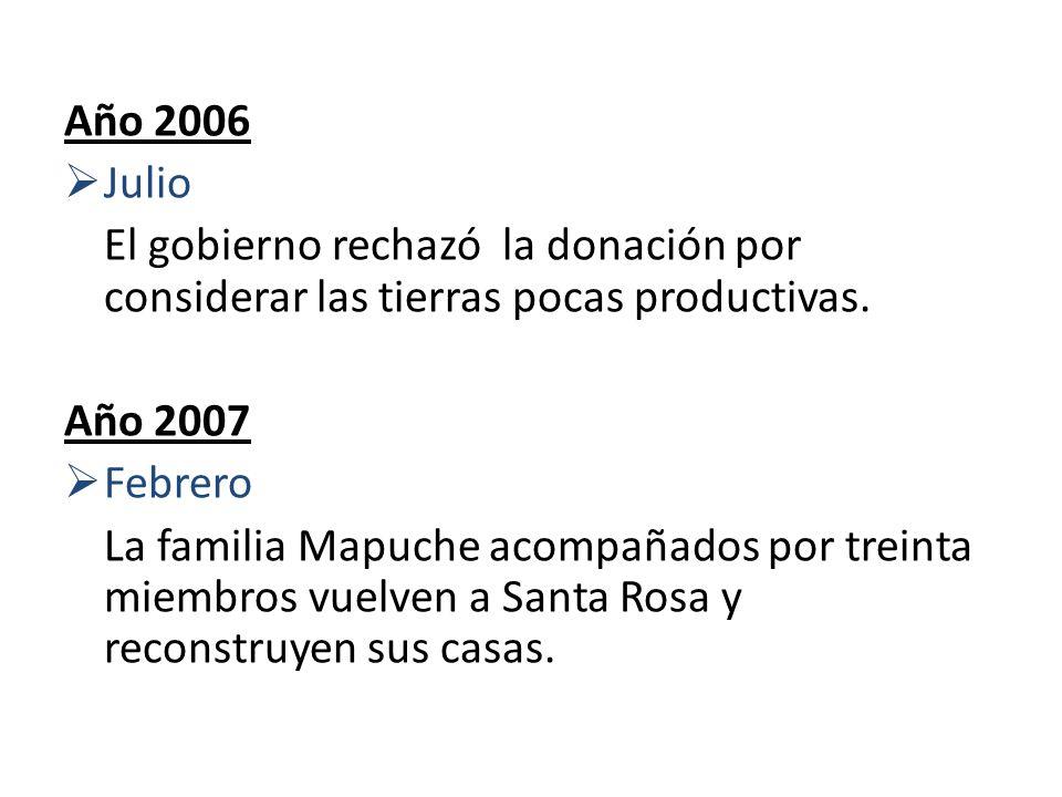 Año 2006 Julio El gobierno rechazó la donación por considerar las tierras pocas productivas. Año 2007 Febrero La familia Mapuche acompañados por trein