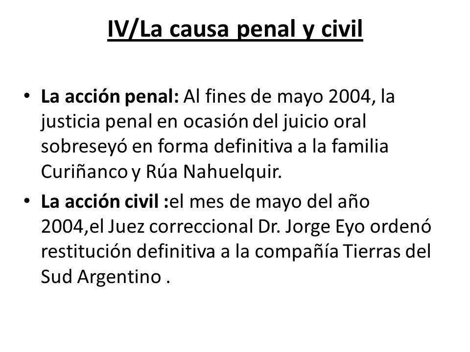 IV/La causa penal y civil La acción penal: Al fines de mayo 2004, la justicia penal en ocasión del juicio oral sobreseyó en forma definitiva a la fami