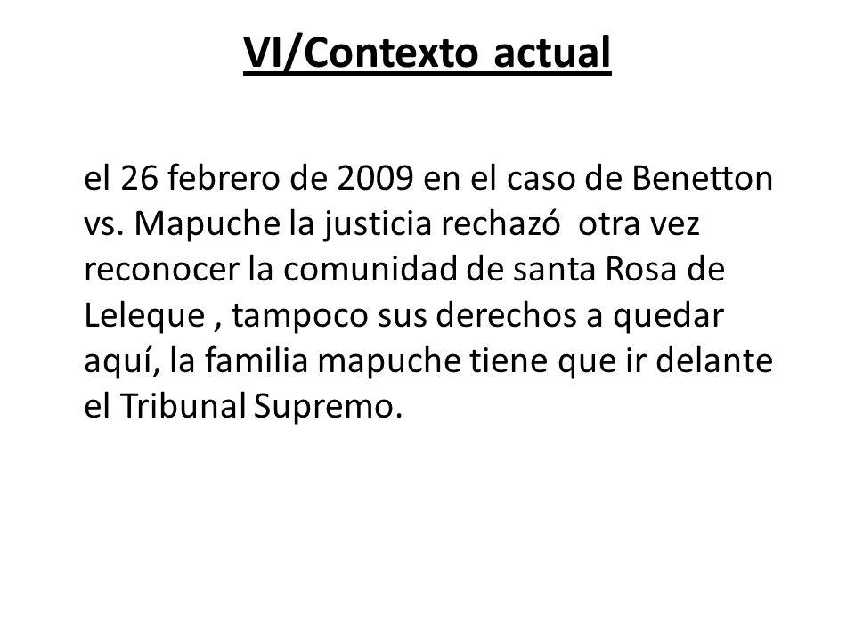 VI/Contexto actual el 26 febrero de 2009 en el caso de Benetton vs. Mapuche la justicia rechazó otra vez reconocer la comunidad de santa Rosa de Leleq