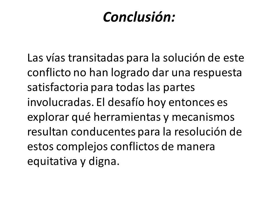 Conclusión: Las vías transitadas para la solución de este conflicto no han logrado dar una respuesta satisfactoria para todas las partes involucradas.