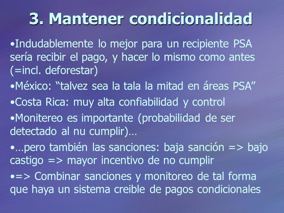 3. Mantener condicionalidad Indudablemente lo mejor para un recipiente PSA sería recibir el pago, y hacer lo mismo como antes (=incl. deforestar) Méxi