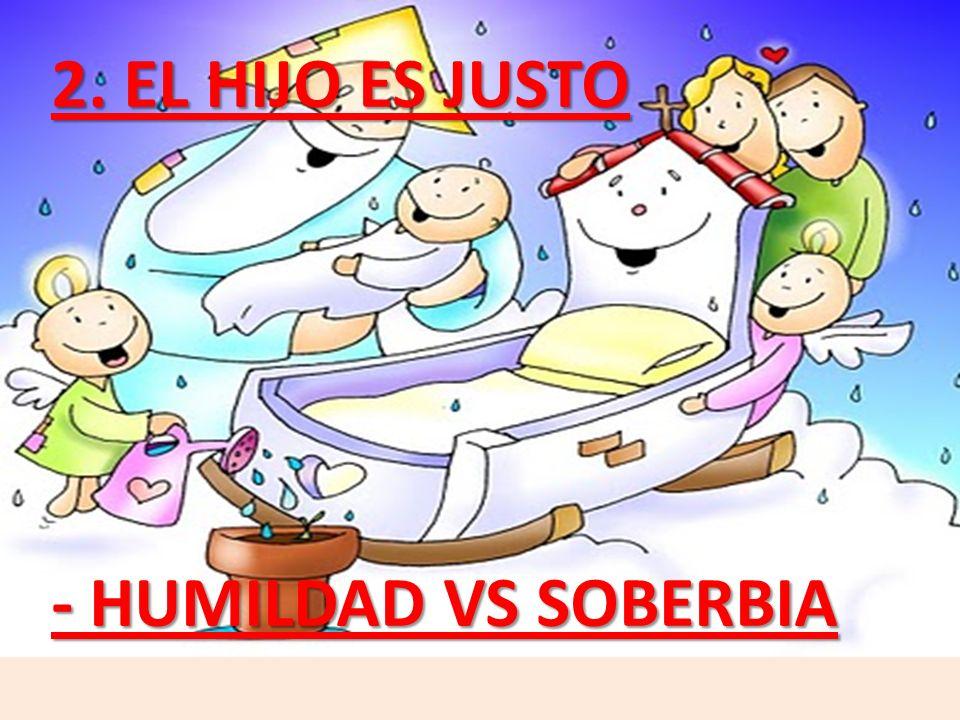 2. EL HIJO ES JUSTO - HUMILDAD VS SOBERBIA