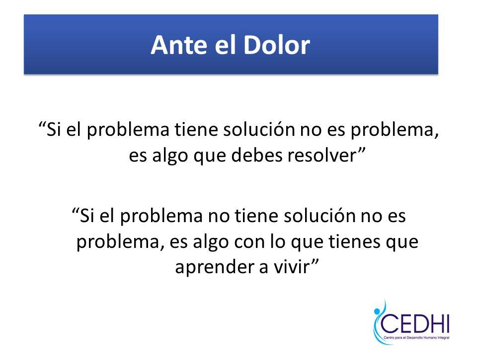 Si el problema tiene solución no es problema, es algo que debes resolver Si el problema no tiene solución no es problema, es algo con lo que tienes qu
