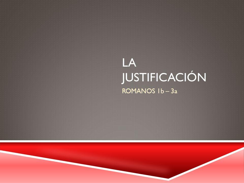 LA JUSTIFICACIÓN ROMANOS 1b – 3a