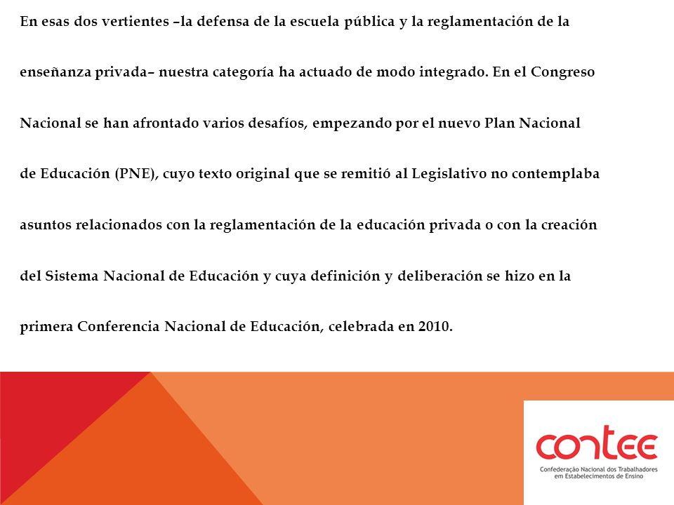 En esas dos vertientes –la defensa de la escuela pública y la reglamentación de la enseñanza privada– nuestra categoría ha actuado de modo integrado.