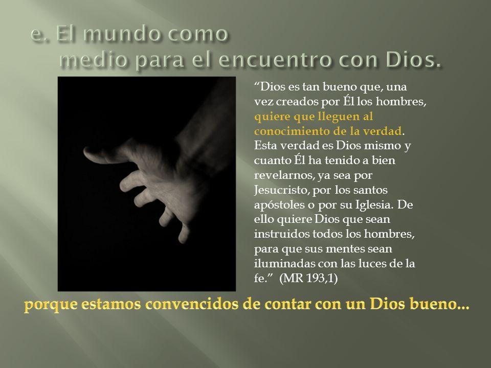 Dios es tan bueno que, una vez creados por Él los hombres, quiere que lleguen al conocimiento de la verdad.