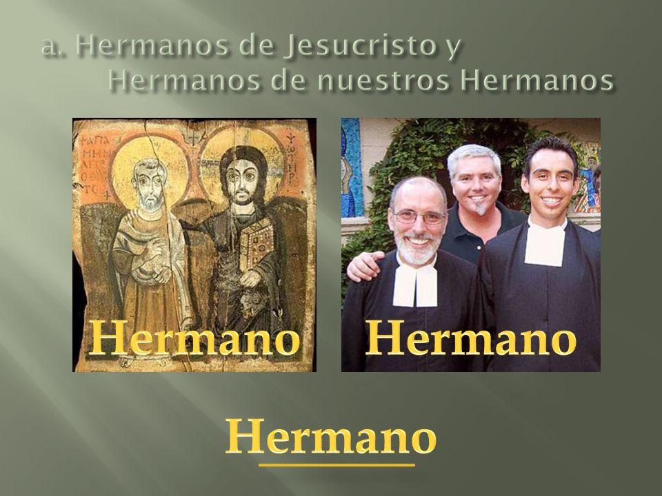 a.Hermanos de Jesucristo y Hermanos de nuestros Hermanos b.