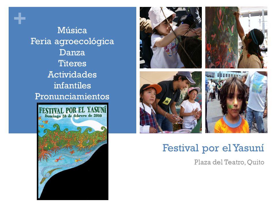 + Festival por el Yasuní Plaza del Teatro, Quito Música Feria agroecológica Danza Titeres Actividades infantiles Pronunciamientos