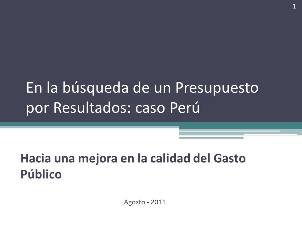 En la búsqueda de un Presupuesto por Resultados: caso Perú Hacia una mejora en la calidad del Gasto Público 1 Agosto - 2011