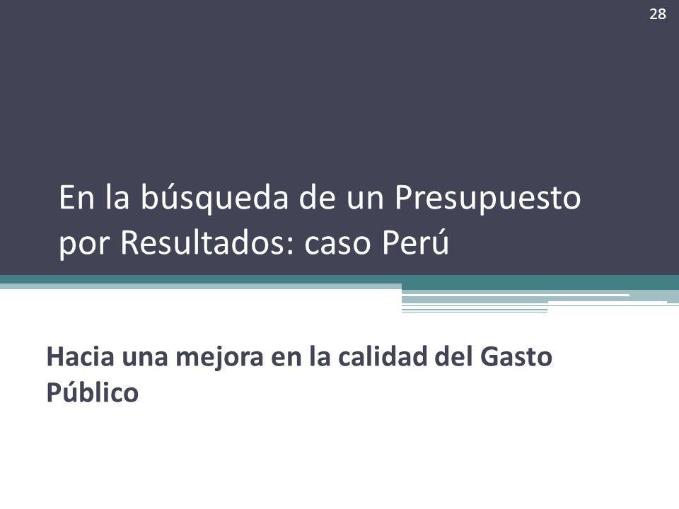 En la búsqueda de un Presupuesto por Resultados: caso Perú Hacia una mejora en la calidad del Gasto Público 28