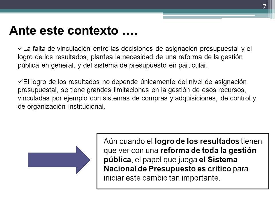 7 La falta de vinculación entre las decisiones de asignación presupuestal y el logro de los resultados, plantea la necesidad de una reforma de la gest