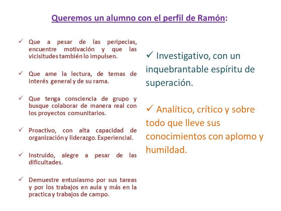 Queremos un alumno con el perfil de Ramón: Que a pesar de las peripecias, encuentre motivación y que las vicisitudes también lo impulsen. Que ame la l