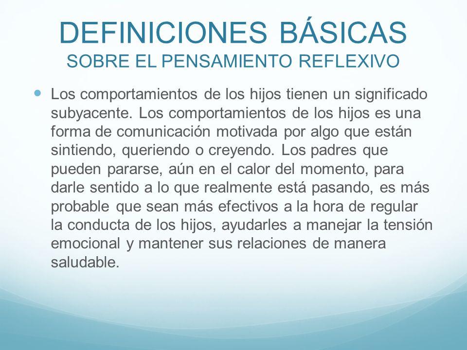DEFINICIONES BÁSICAS SOBRE EL PENSAMIENTO REFLEXIVO Los comportamientos de los hijos tienen un significado subyacente.