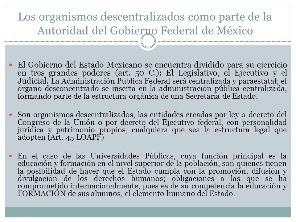 Los organismos descentralizados como parte de la Autoridad del Gobierno Federal de México El Gobierno del Estado Mexicano se encuentra dividido para s
