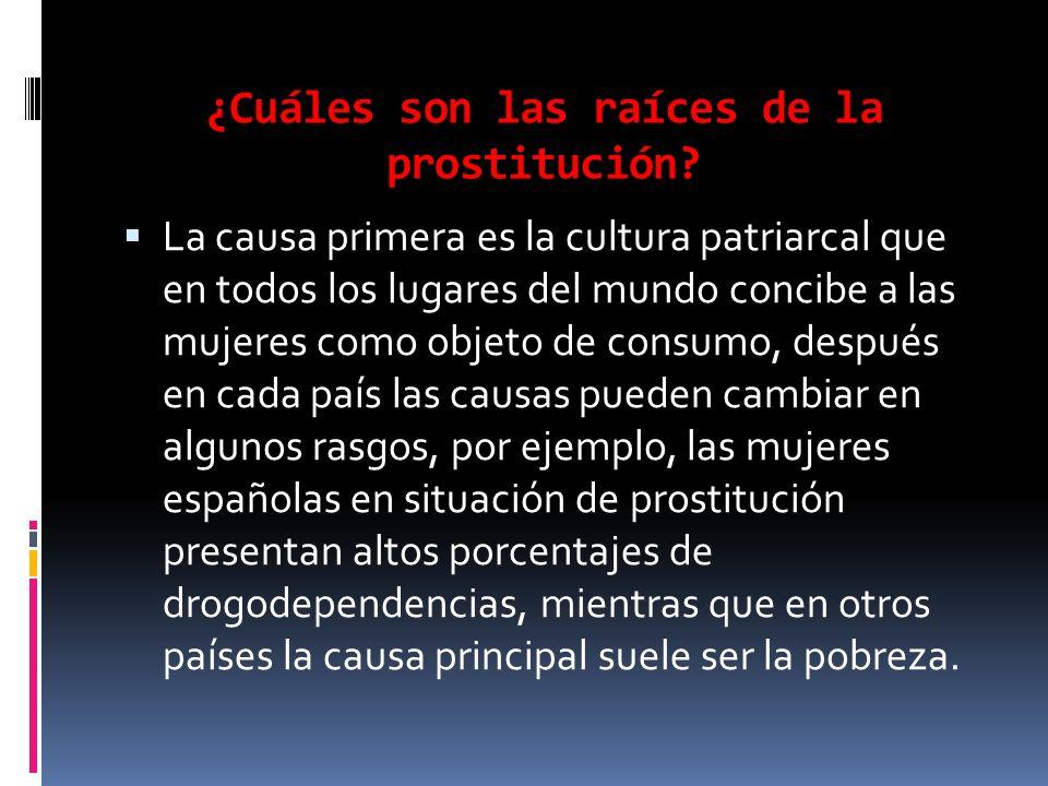¿Cuáles son las raíces de la prostitución? La causa primera es la cultura patriarcal que en todos los lugares del mundo concibe a las mujeres como obj