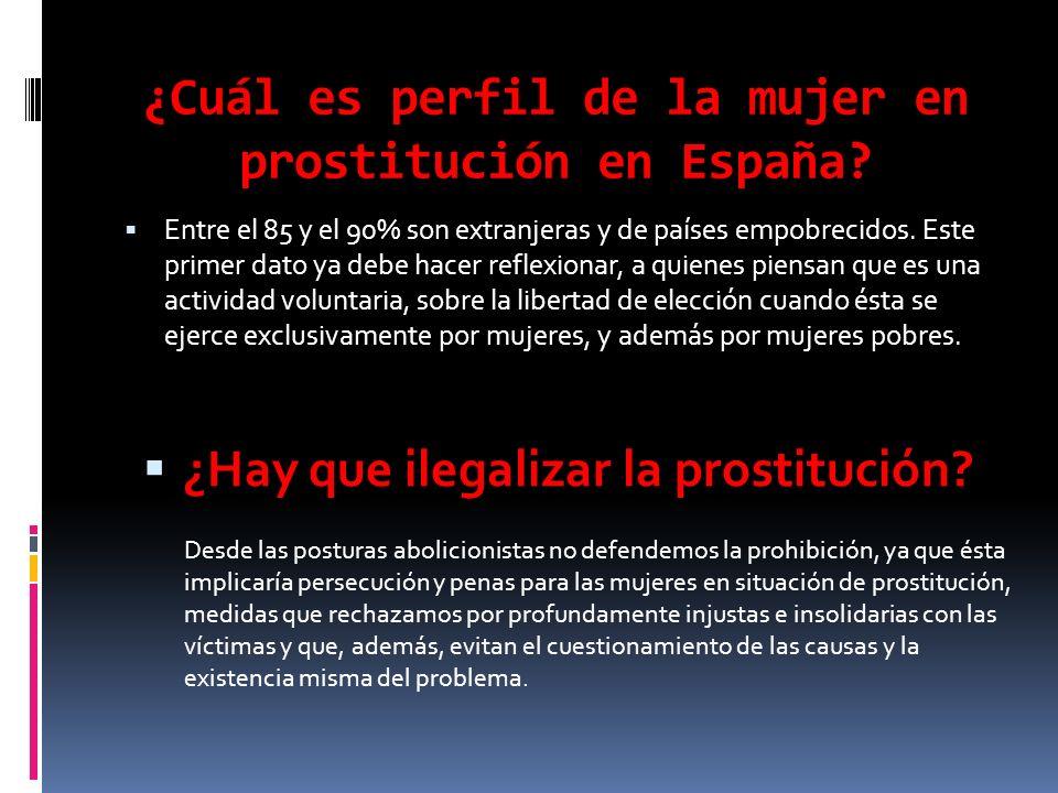 ¿Cuál es perfil de la mujer en prostitución en España? Entre el 85 y el 90% son extranjeras y de países empobrecidos. Este primer dato ya debe hacer r