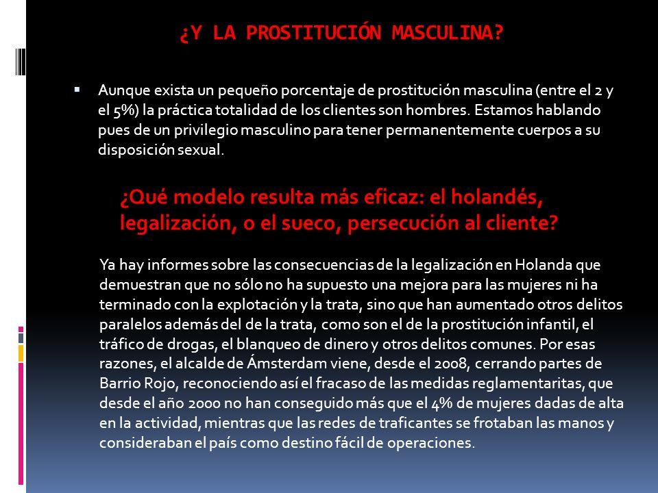 ¿Y LA PROSTITUCIÓN MASCULINA? Aunque exista un pequeño porcentaje de prostitución masculina (entre el 2 y el 5%) la práctica totalidad de los clientes