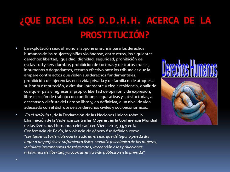 ¿QUE DICEN LOS D.D.H.H. ACERCA DE LA PROSTITUCIÓN? La explotación sexual mundial supone una crisis para los derechos humanos de las mujeres y niñas vi