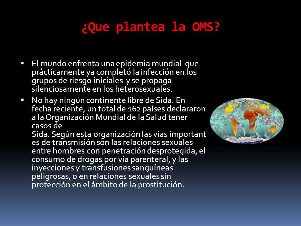 ¿Que plantea la OMS? El mundo enfrenta una epidemia mundial que prácticamente ya completó la infección en los grupos de riesgo iníciales y se propaga