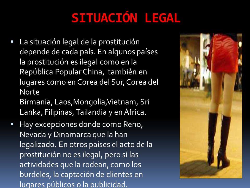 SITUACIÓN LEGAL La situación legal de la prostitución depende de cada país. En algunos países la prostitución es ilegal como en la República Popular C