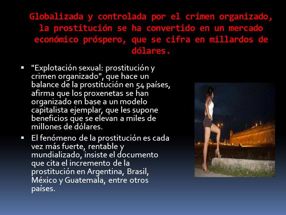 Globalizada y controlada por el crimen organizado, la prostitución se ha convertido en un mercado económico próspero, que se cifra en millardos de dól