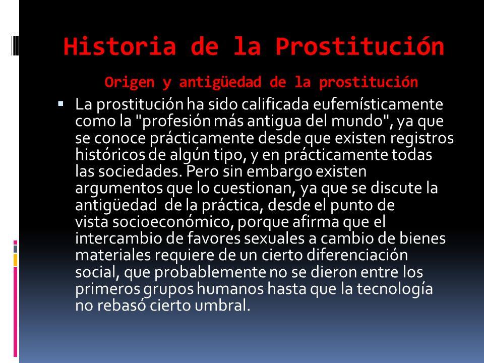 Historia de la Prostitución Origen y antigüedad de la prostitución La prostitución ha sido calificada eufemísticamente como la