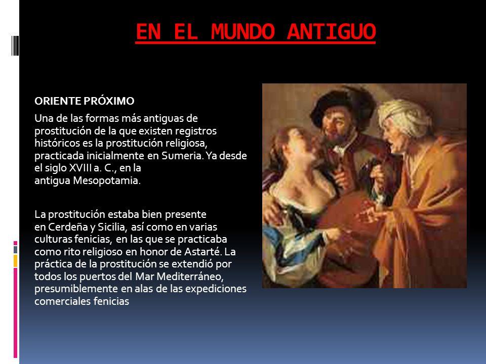 EN EL MUNDO ANTIGUO ORIENTE PRÓXIMO Una de las formas más antiguas de prostitución de la que existen registros históricos es la prostitución religiosa