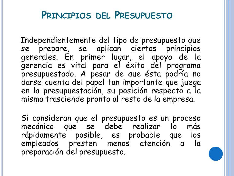 P RINCIPIOS DEL P RESUPUESTO Independientemente del tipo de presupuesto que se prepare, se aplican ciertos principios generales.