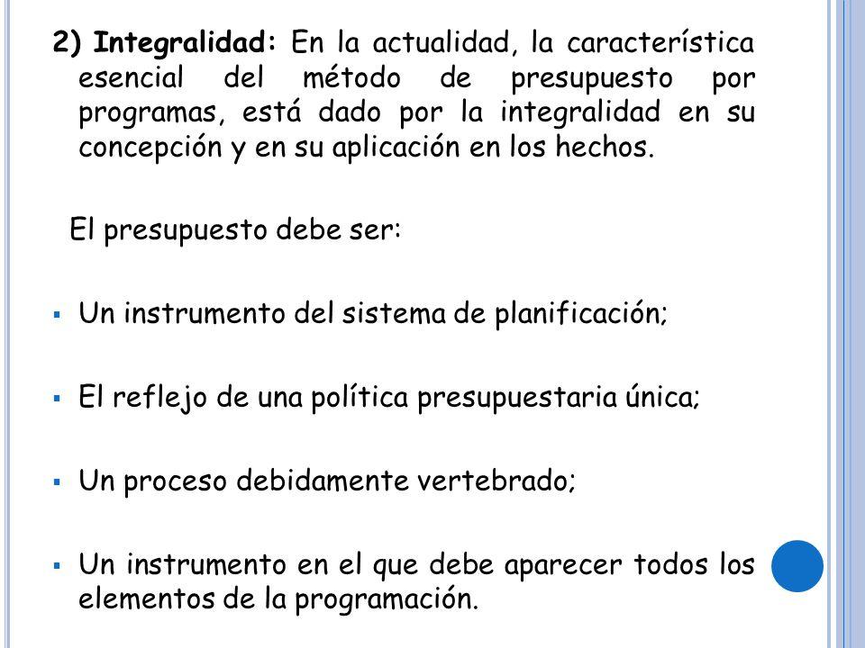 2) Integralidad: En la actualidad, la característica esencial del método de presupuesto por programas, está dado por la integralidad en su concepción y en su aplicación en los hechos.
