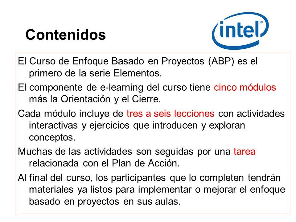 Contenidos El Curso de Enfoque Basado en Proyectos (ABP) es el primero de la serie Elementos. El componente de e-learning del curso tiene cinco módulo