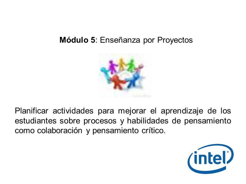 Módulo 5: Enseñanza por Proyectos Planificar actividades para mejorar el aprendizaje de los estudiantes sobre procesos y habilidades de pensamiento co