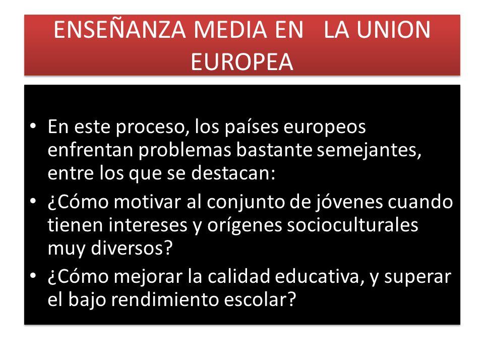ENSEÑANZA MEDIA EN LA UNION EUROPEA En este proceso, los países europeos enfrentan problemas bastante semejantes, entre los que se destacan: ¿Cómo mot