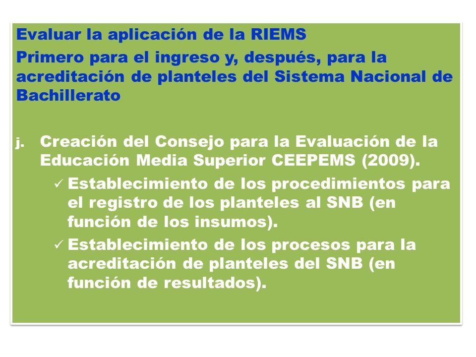 Evaluar la aplicación de la RIEMS Primero para el ingreso y, después, para la acreditación de planteles del Sistema Nacional de Bachillerato j. Creaci