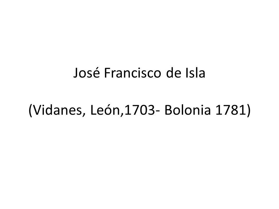 José Francisco de Isla (Vidanes, León,1703- Bolonia 1781)