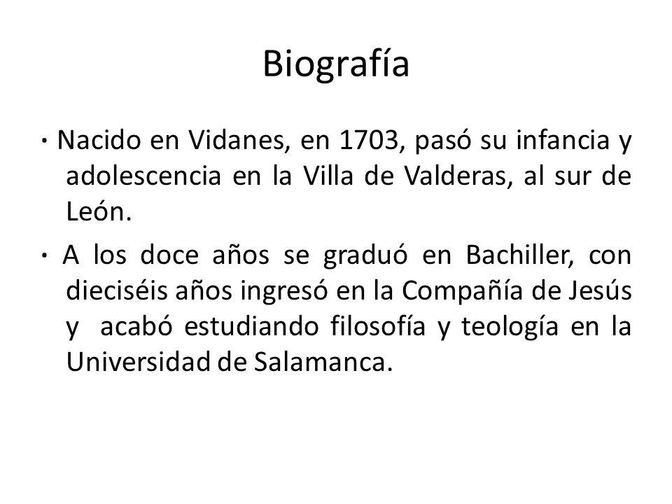 Biografía · Nacido en Vidanes, en 1703, pasó su infancia y adolescencia en la Villa de Valderas, al sur de León.
