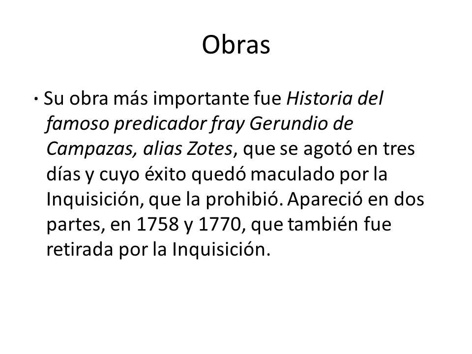 Obras · Su obra más importante fue Historia del famoso predicador fray Gerundio de Campazas, alias Zotes, que se agotó en tres días y cuyo éxito quedó maculado por la Inquisición, que la prohibió.