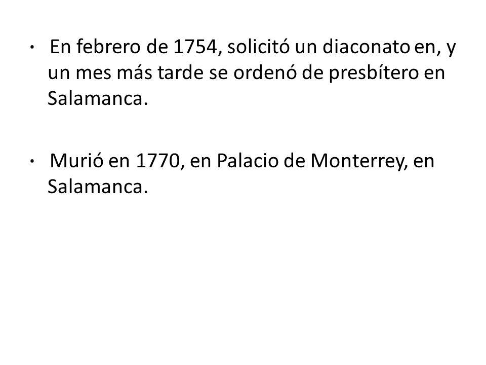 · En febrero de 1754, solicitó un diaconato en, y un mes más tarde se ordenó de presbítero en Salamanca.