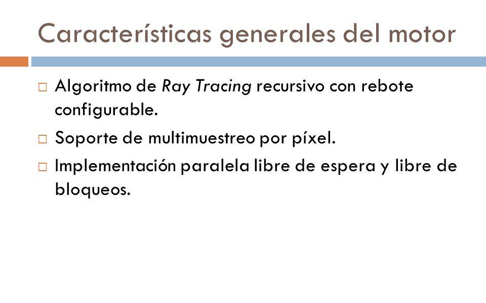 Características generales del motor Algoritmo de Ray Tracing recursivo con rebote configurable. Soporte de multimuestreo por píxel. Implementación par