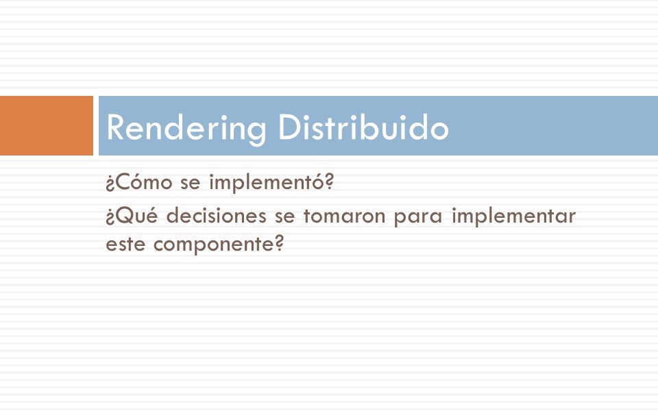 ¿Cómo se implementó? ¿Qué decisiones se tomaron para implementar este componente? Rendering Distribuido