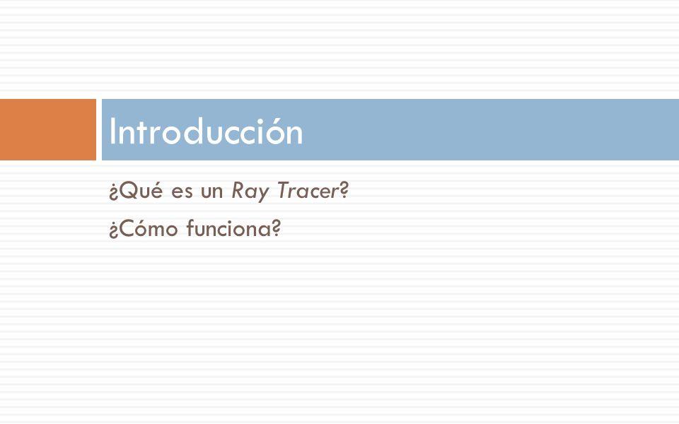 ¿Qué es un Ray Tracer? ¿Cómo funciona? Introducción